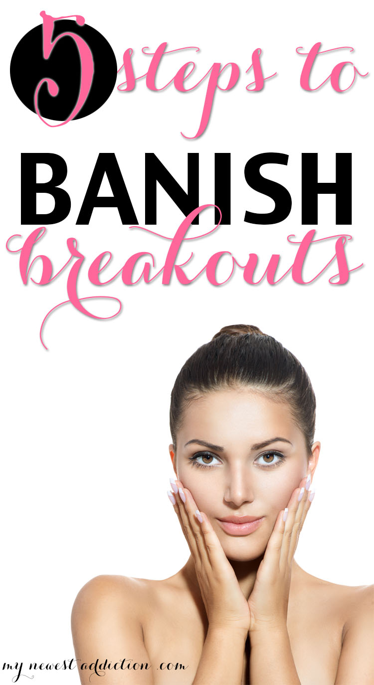 5 Steps to Banish Breakouts