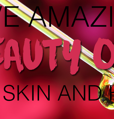 5 AMAZING BEAUTY OILS FOR SKIN AND HAIR