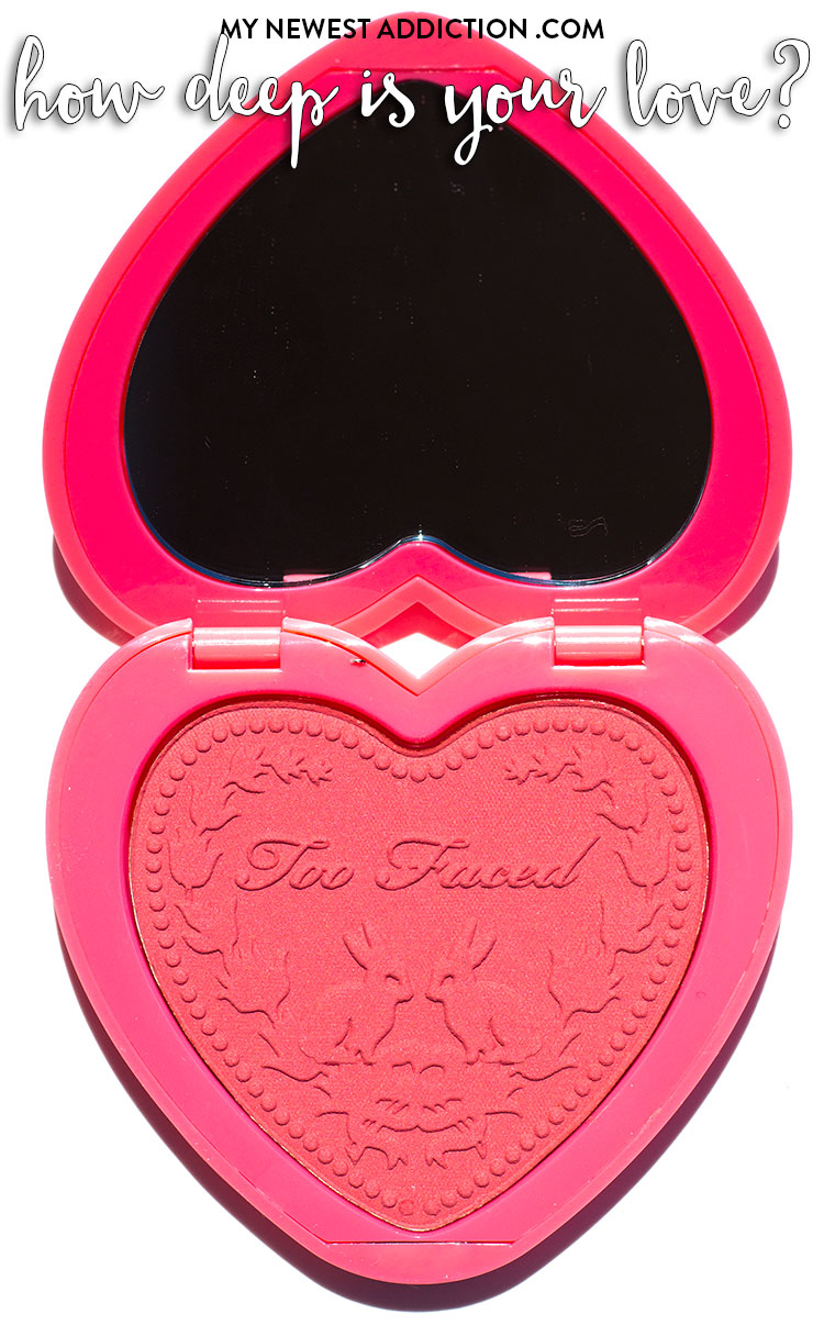 Too Faced Love Flush Blush How Deep Is Your Love Review and Swatches