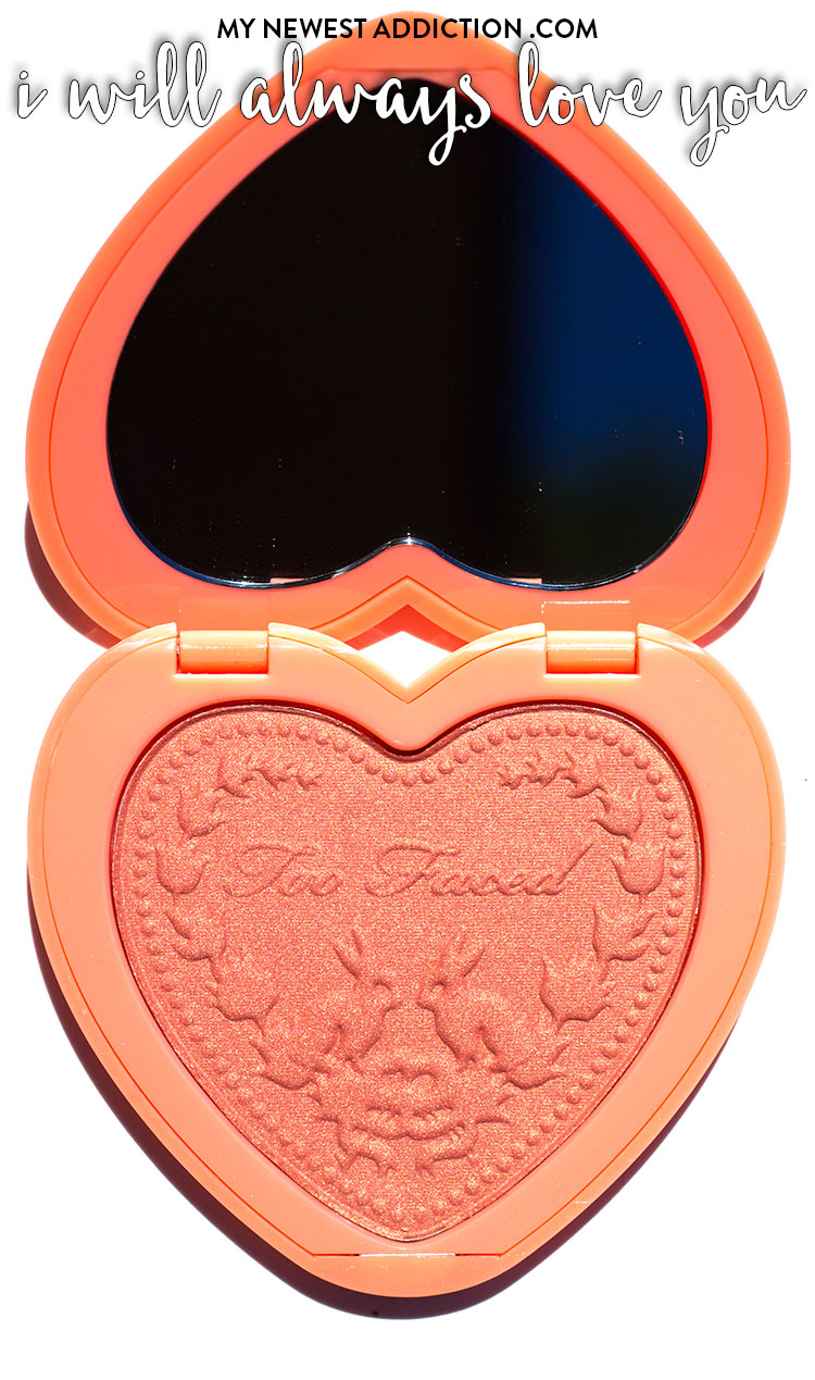 Too Faced Love Flush Blush I Will Always Love You Review and Swatches