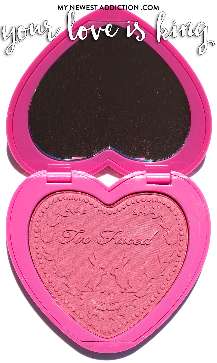 Too Faced Love Flush Blush Your Love Is King Review and Swatches